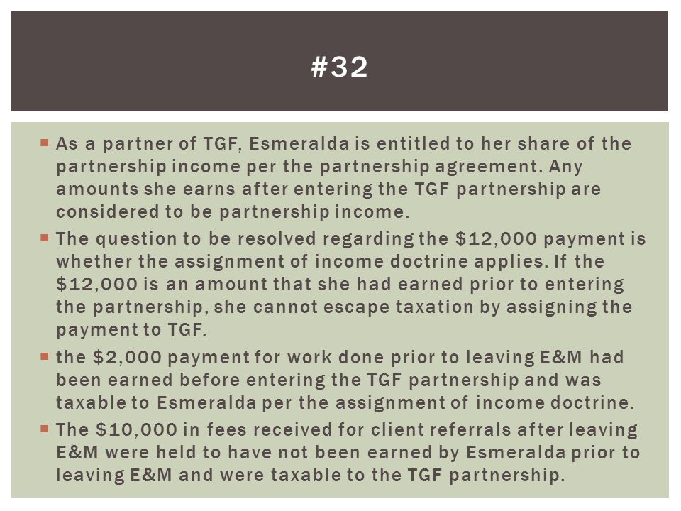  As a partner of TGF, Esmeralda is entitled to her share of the partnership income per the partnership agreement.