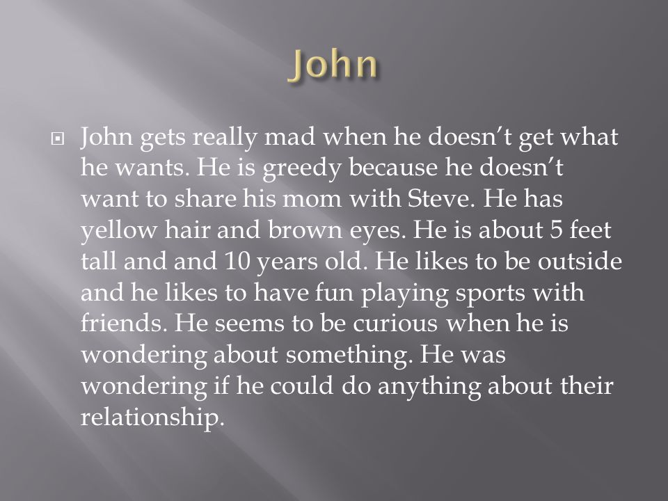 SETTINGCHARACTERS  John's house  In his clubhouse  In John's backyard  Most of the story takes place at his house.