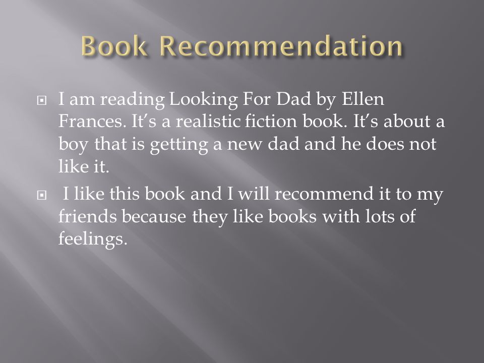  I am reading Looking For Dad by Ellen Frances.It's a realistic fiction book.