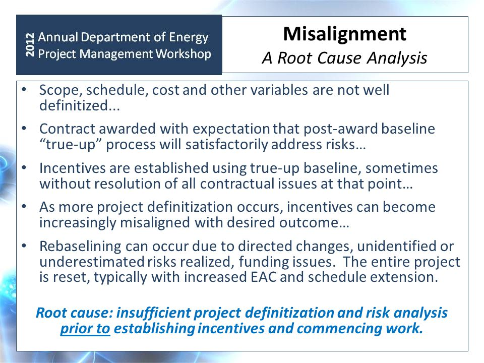 Misalignment A Root Cause Analysis Scope, schedule, cost and other variables are not well definitized... Contract awarded with expectation that post-a