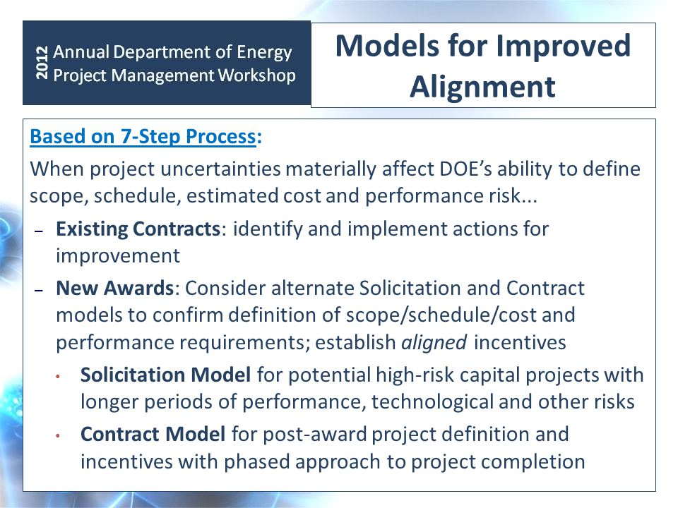Models for Improved Alignment Based on 7-Step Process: When project uncertainties materially affect DOE's ability to define scope, schedule, estimated