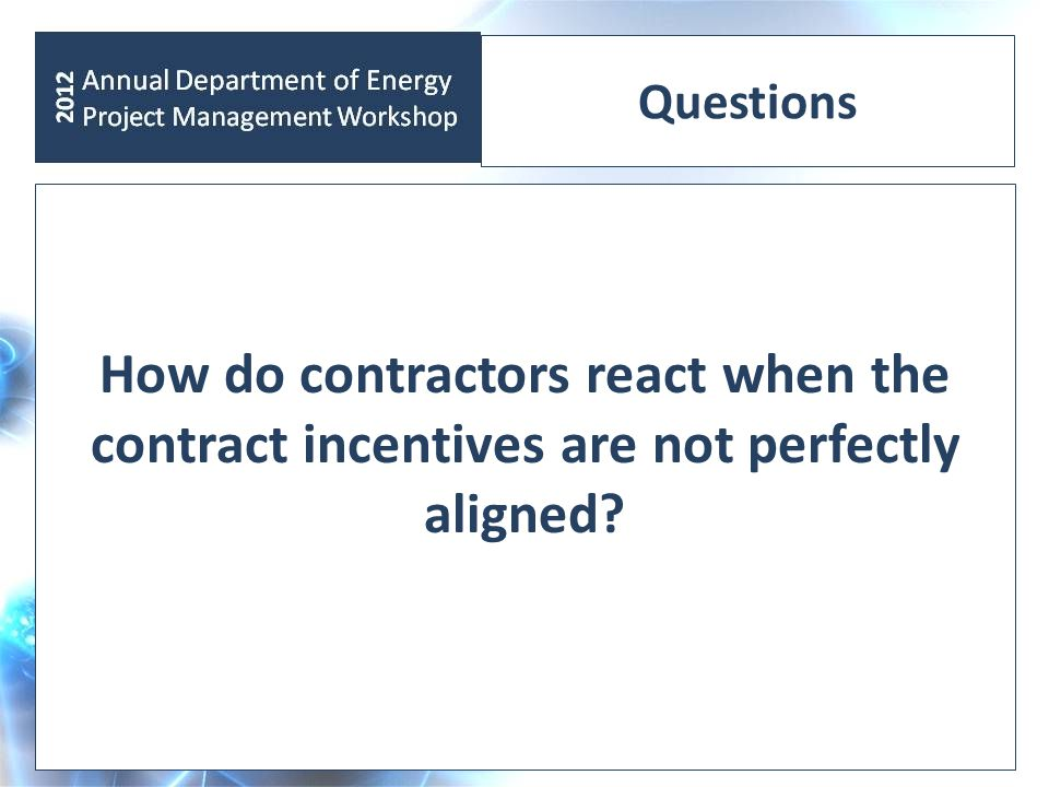 Questions How do contractors react when the contract incentives are not perfectly aligned