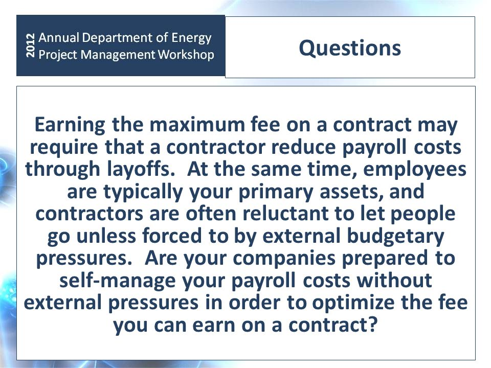 Questions Earning the maximum fee on a contract may require that a contractor reduce payroll costs through layoffs. At the same time, employees are ty