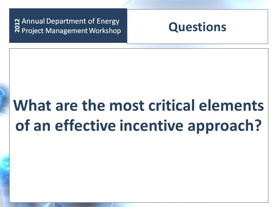 Questions What are the most critical elements of an effective incentive approach?
