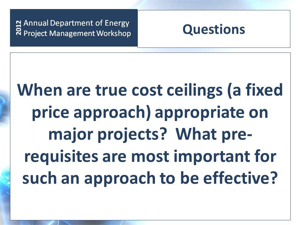 Questions When are true cost ceilings (a fixed price approach) appropriate on major projects.