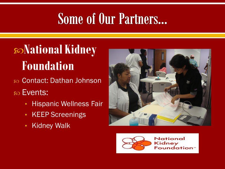  National Kidney Foundation  Contact: Dathan Johnson  Events: Hispanic Wellness Fair KEEP Screenings Kidney Walk