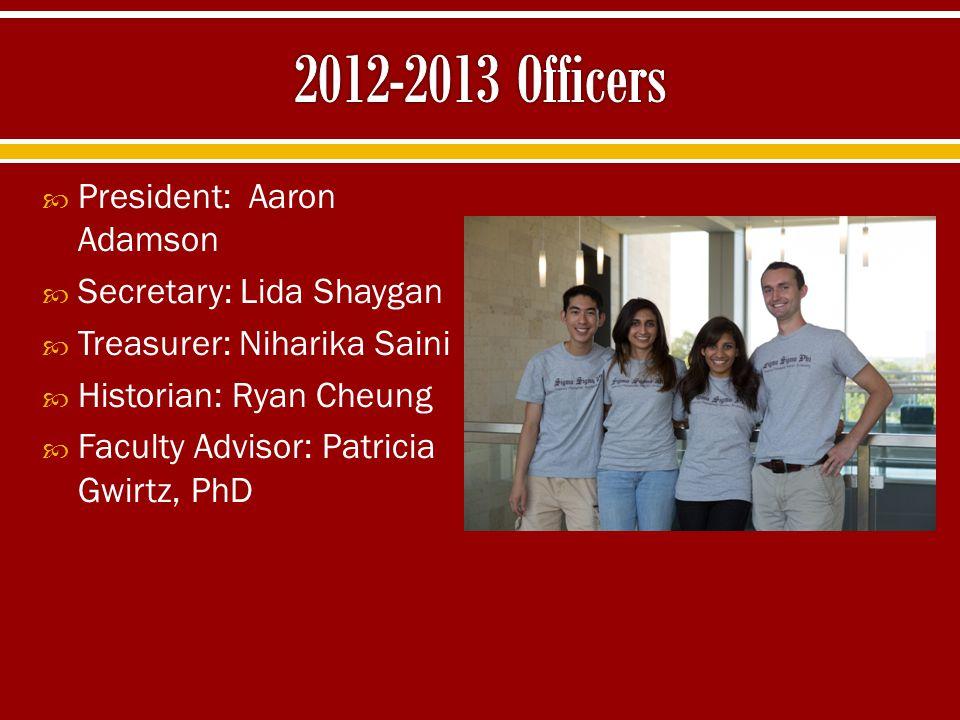  President: Aaron Adamson  Secretary: Lida Shaygan  Treasurer: Niharika Saini  Historian: Ryan Cheung  Faculty Advisor: Patricia Gwirtz, PhD