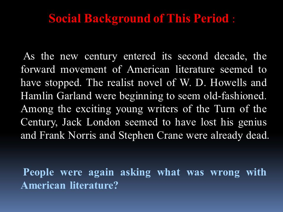 Social Background of This Period : As the new century entered its second decade, the forward movement of American literature seemed to have stopped. T