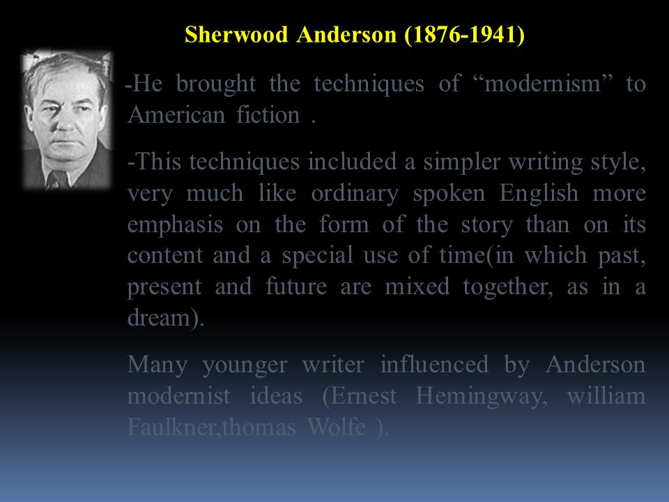 """Sherwood Anderson (1876-1941) ـHe brought the techniques of """"modernism"""" to American fiction. -This techniques included a simpler writing style, very m"""