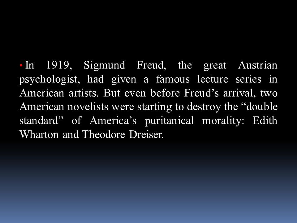 In 1919, Sigmund Freud, the great Austrian psychologist, had given a famous lecture series in American artists. But even before Freud's arrival, two A