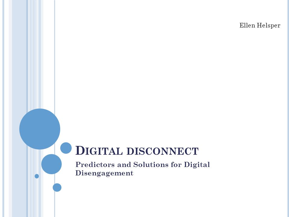 D IGITAL DISCONNECT Predictors and Solutions for Digital Disengagement Ellen Helsper