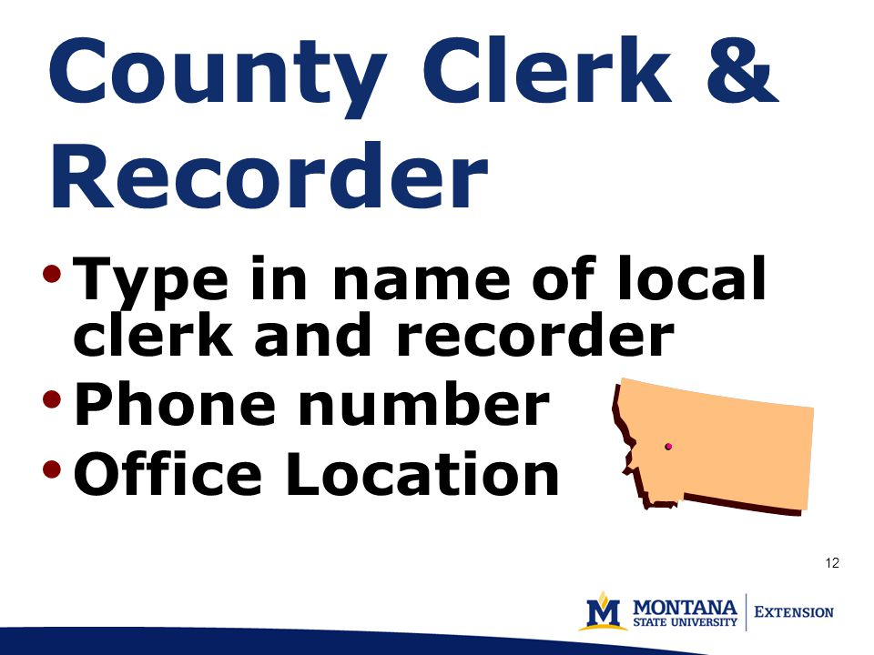 County Clerk & Recorder Type in name of local clerk and recorder Phone number Office Location 12