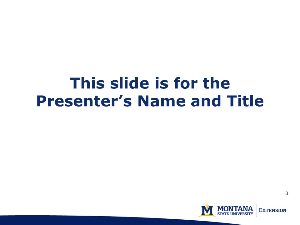 This slide is for the Presenter's Name and Title MSU County Extension Agent 3