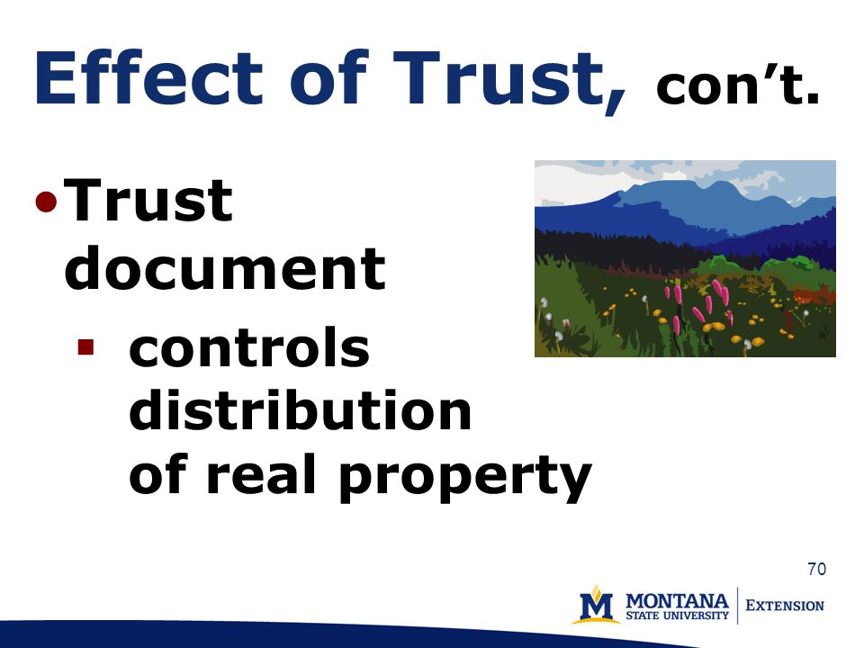 70 Effect of Trust, con't. Trust document  controls distribution of real property