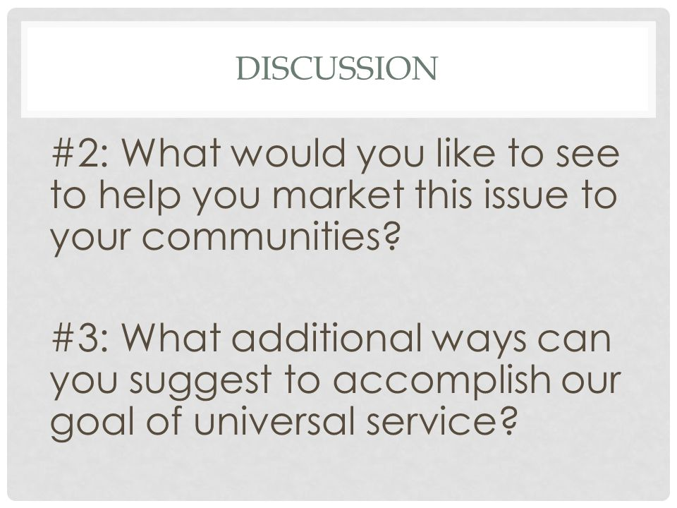 DISCUSSION #2: What would you like to see to help you market this issue to your communities.