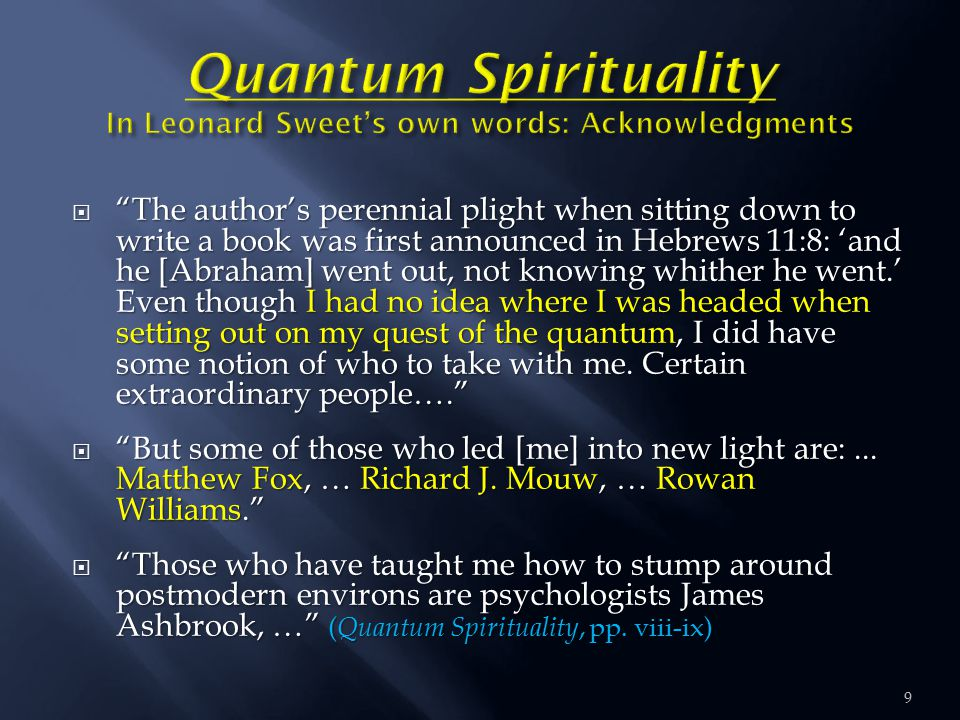  Those who have taught me how to catch the tail winds of energies whooshing from new spiritual jet streams are entrepreneurs and business leaders … missionary theologians and journalists ….  Others that Leonard Sweet thanks include: Morton Kelsey, M.