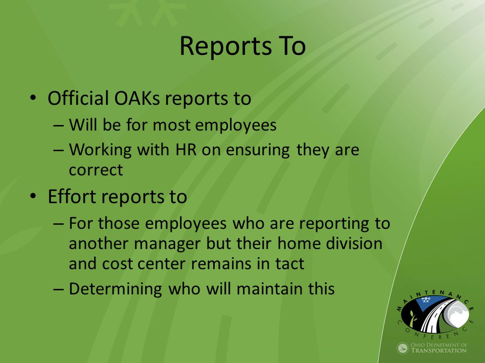 Reports To Official OAKs reports to – Will be for most employees – Working with HR on ensuring they are correct Effort reports to – For those employee