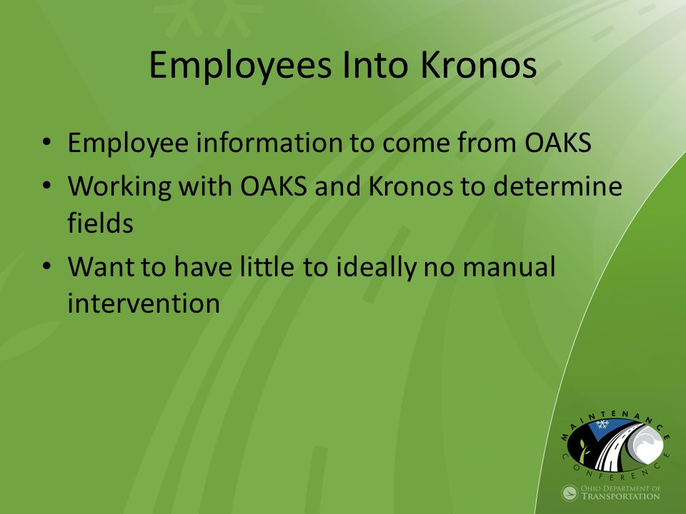 Employees Into Kronos Employee information to come from OAKS Working with OAKS and Kronos to determine fields Want to have little to ideally no manual intervention