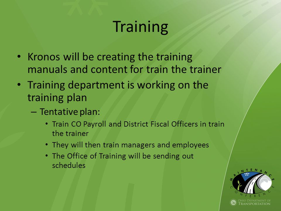 Training Kronos will be creating the training manuals and content for train the trainer Training department is working on the training plan – Tentativ