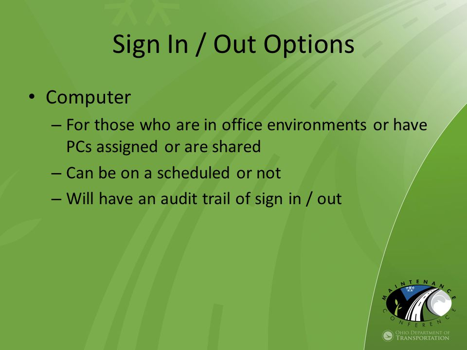 Computer – For those who are in office environments or have PCs assigned or are shared – Can be on a scheduled or not – Will have an audit trail of sign in / out