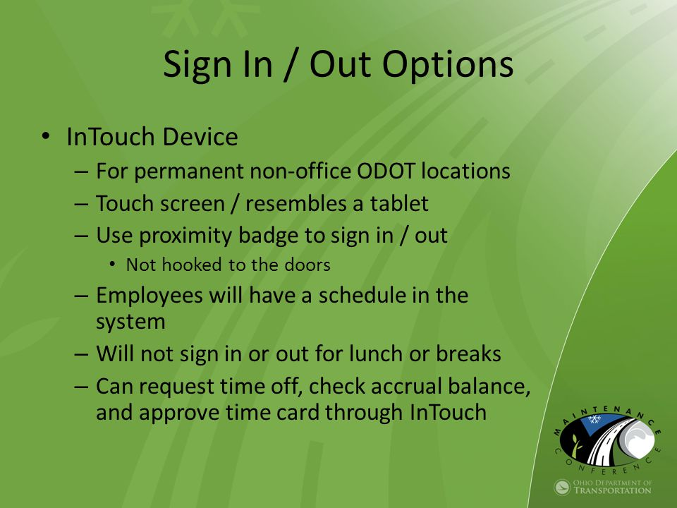 InTouch Device – For permanent non-office ODOT locations – Touch screen / resembles a tablet – Use proximity badge to sign in / out Not hooked to the