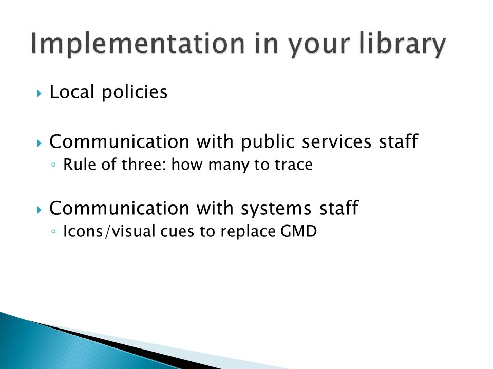  Local policies  Communication with public services staff ◦ Rule of three: how many to trace  Communication with systems staff ◦ Icons/visual cues