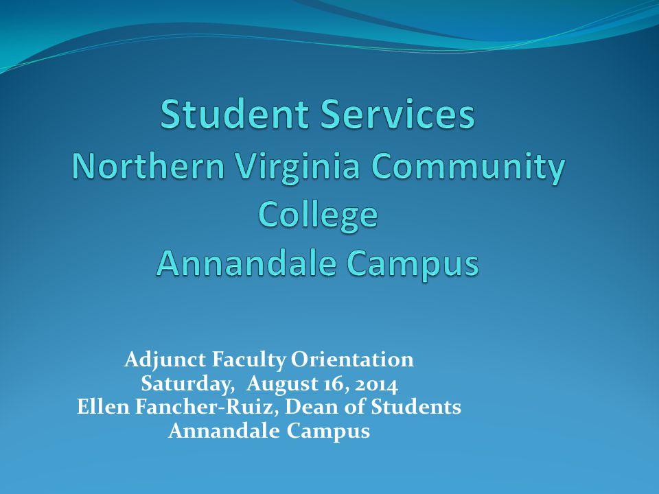 Adjunct Faculty Orientation Saturday, August 16, 2014 Ellen Fancher-Ruiz, Dean of Students Annandale Campus