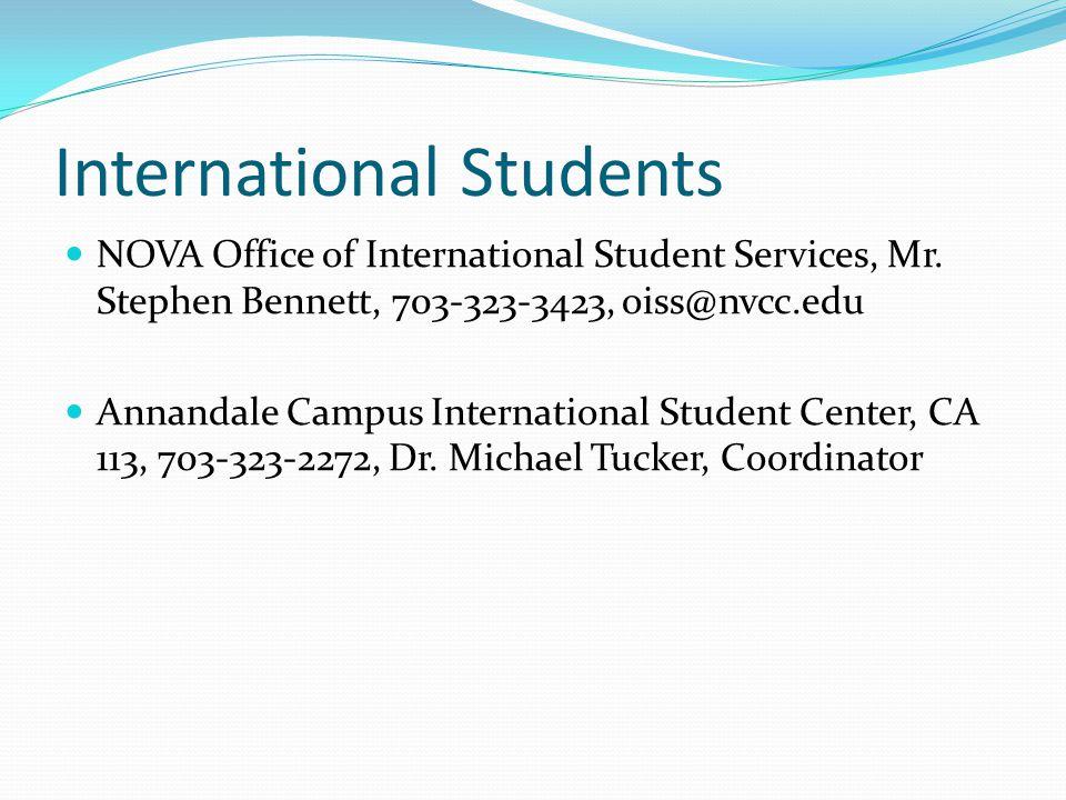 International Students NOVA Office of International Student Services, Mr. Stephen Bennett, 703-323-3423, oiss@nvcc.edu Annandale Campus International