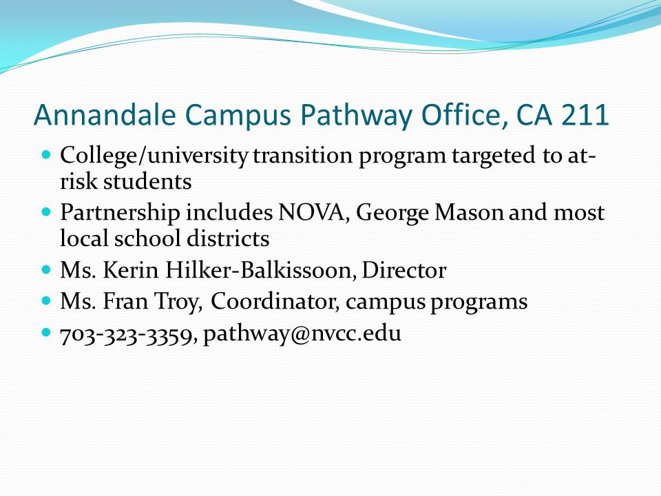 Annandale Campus Pathway Office, CA 211 College/university transition program targeted to at- risk students Partnership includes NOVA, George Mason an