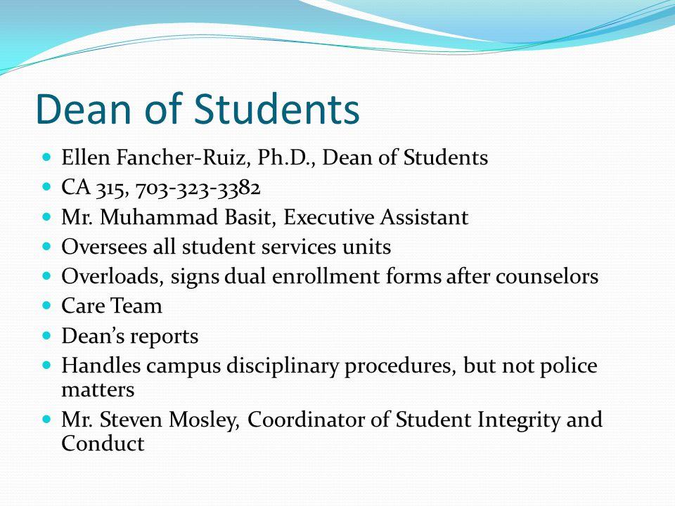 Dean of Students Ellen Fancher-Ruiz, Ph.D., Dean of Students CA 315, 703-323-3382 Mr. Muhammad Basit, Executive Assistant Oversees all student service