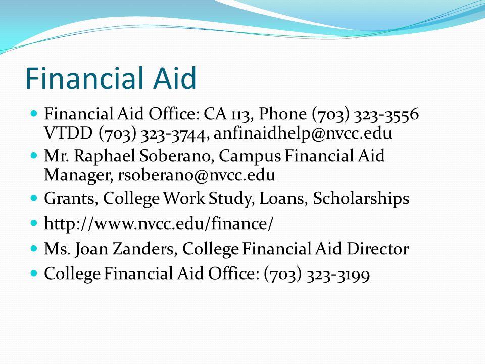 Financial Aid Financial Aid Office: CA 113, Phone (703) 323-3556 VTDD (703) 323-3744, anfinaidhelp@nvcc.edu Mr. Raphael Soberano, Campus Financial Aid
