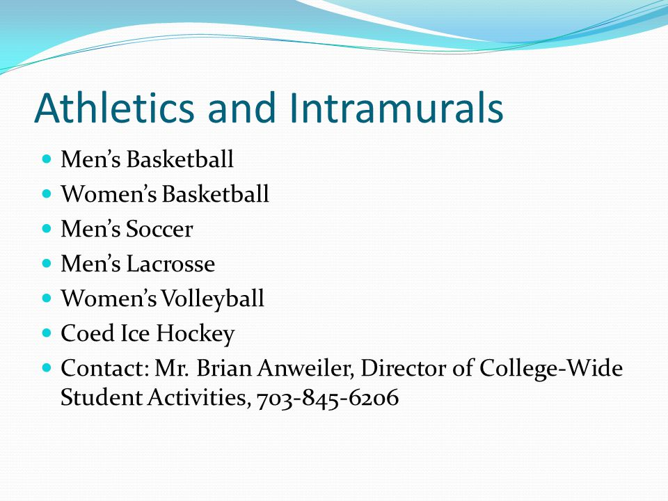Athletics and Intramurals Men's Basketball Women's Basketball Men's Soccer Men's Lacrosse Women's Volleyball Coed Ice Hockey Contact: Mr. Brian Anweil