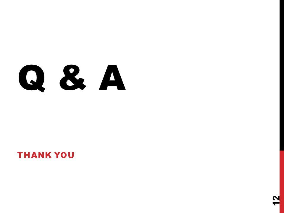 Q & A THANK YOU 12