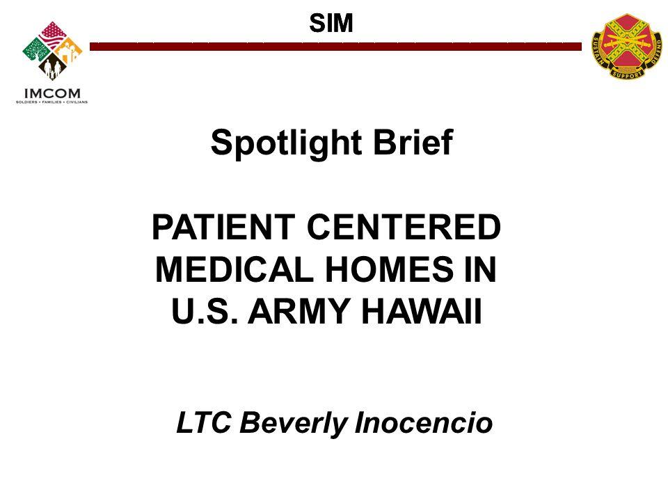 SIM Spotlight Brief PATIENT CENTERED MEDICAL HOMES IN U.S. ARMY HAWAII LTC Beverly Inocencio