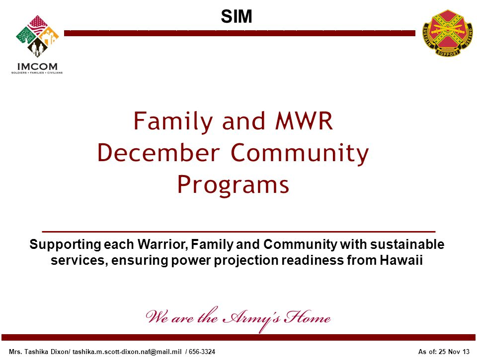 SIM Supporting each Warrior, Family and Community with sustainable services, ensuring power projection readiness from Hawaii As of: 25 Nov 13 Mrs. Tas
