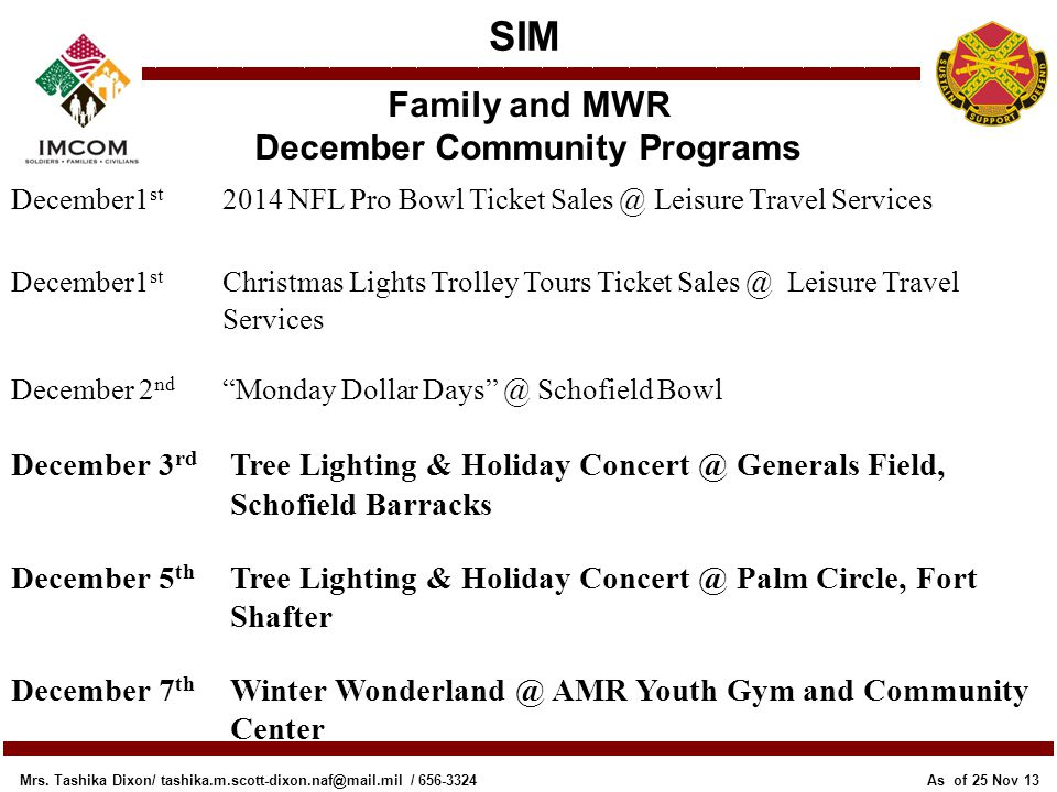 SIM Family and MWR December Community Programs As of 25 Nov 13 Mrs. Tashika Dixon/ tashika.m.scott-dixon.naf@mail.mil / 656-3324 December1 st 2014 NFL