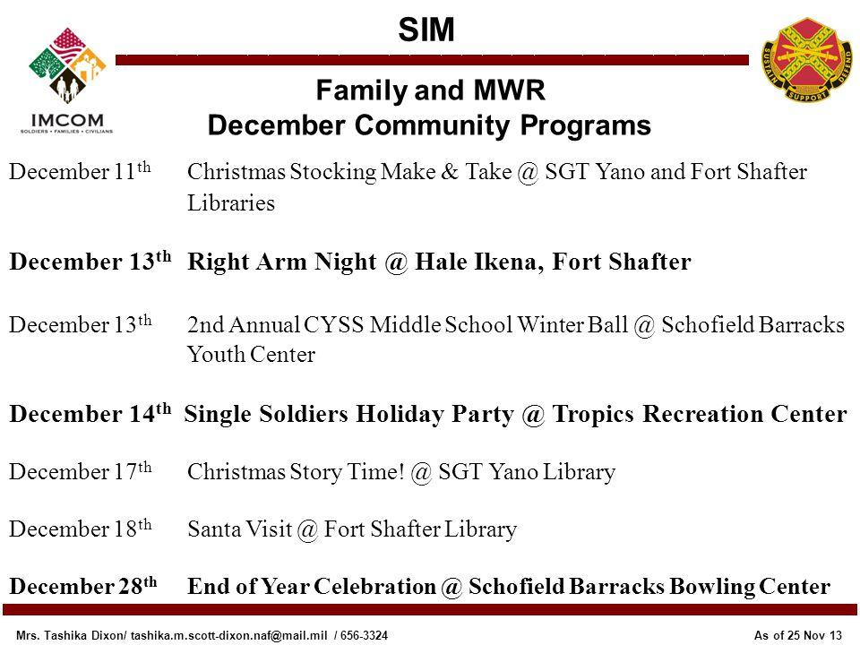 SIM Family and MWR December Community Programs As of 25 Nov 13 Mrs. Tashika Dixon/ tashika.m.scott-dixon.naf@mail.mil / 656-3324 December 11 th Christ