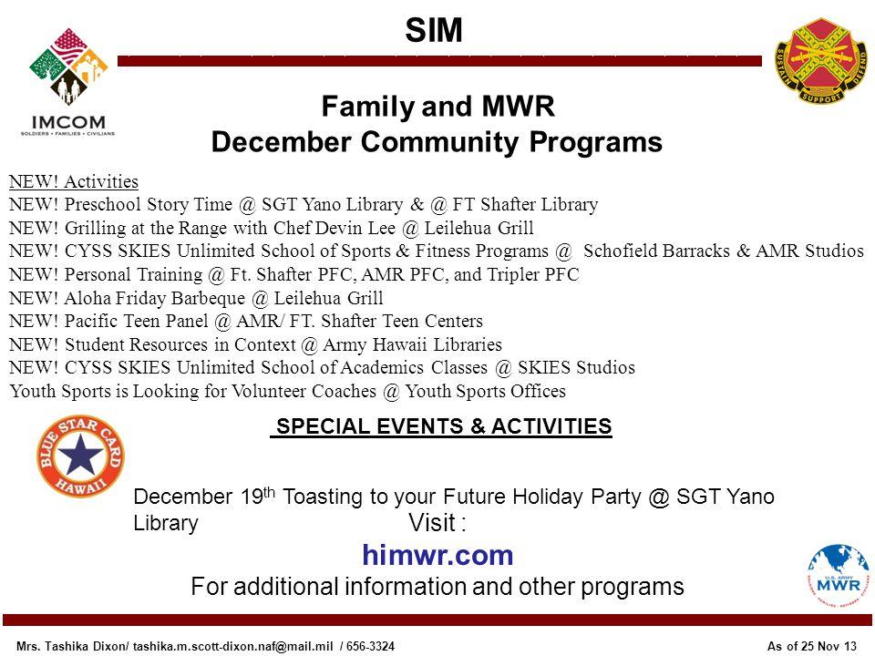 SIM Family and MWR December Community Programs As of 25 Nov 13 Mrs. Tashika Dixon/ tashika.m.scott-dixon.naf@mail.mil / 656-3324 NEW! Activities NEW!