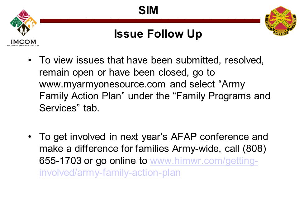 """SIM Issue Follow Up To view issues that have been submitted, resolved, remain open or have been closed, go to www.myarmyonesource.com and select """"Army"""