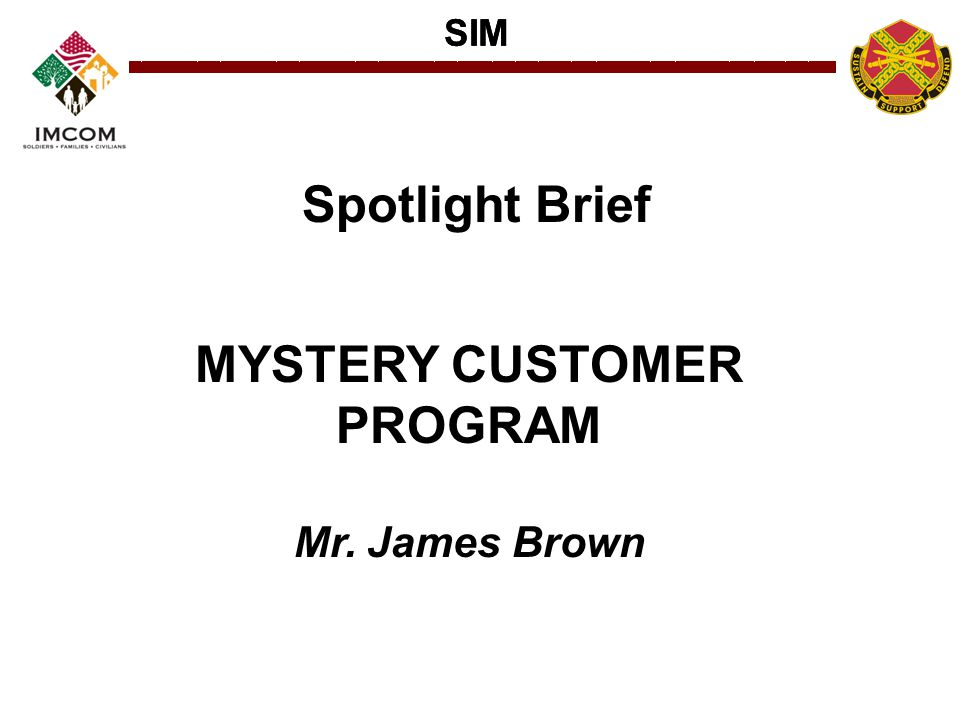 SIM Spotlight Brief MYSTERY CUSTOMER PROGRAM Mr. James Brown