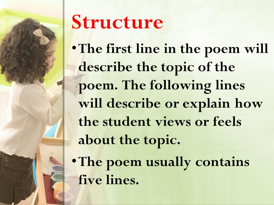 Structure The first line in the poem will describe the topic of the poem.