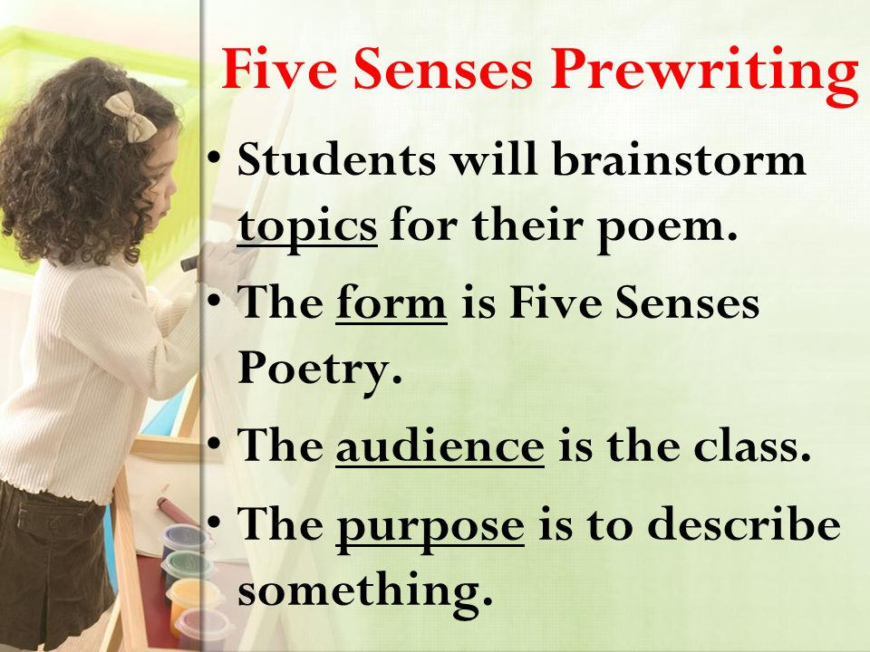 Five Senses Prewriting Students will brainstorm topics for their poem.
