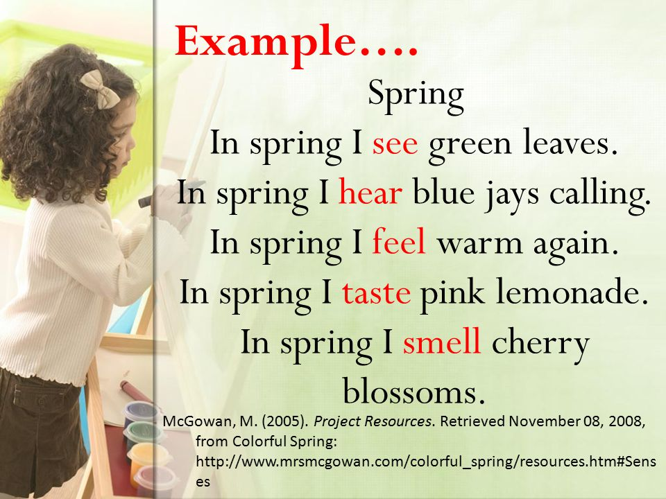 Example….Spring In spring I see green leaves. In spring I hear blue jays calling.