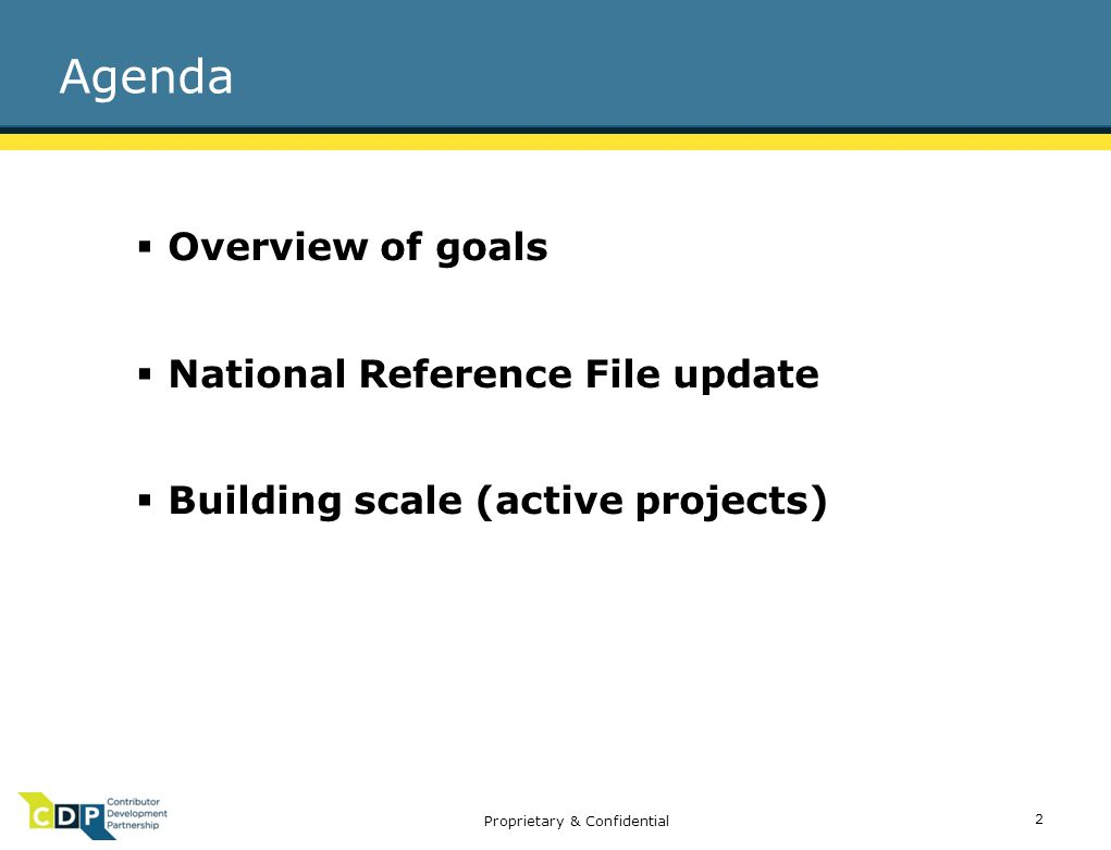 Proprietary & Confidential 2  Overview of goals  National Reference File update  Building scale (active projects) Agenda