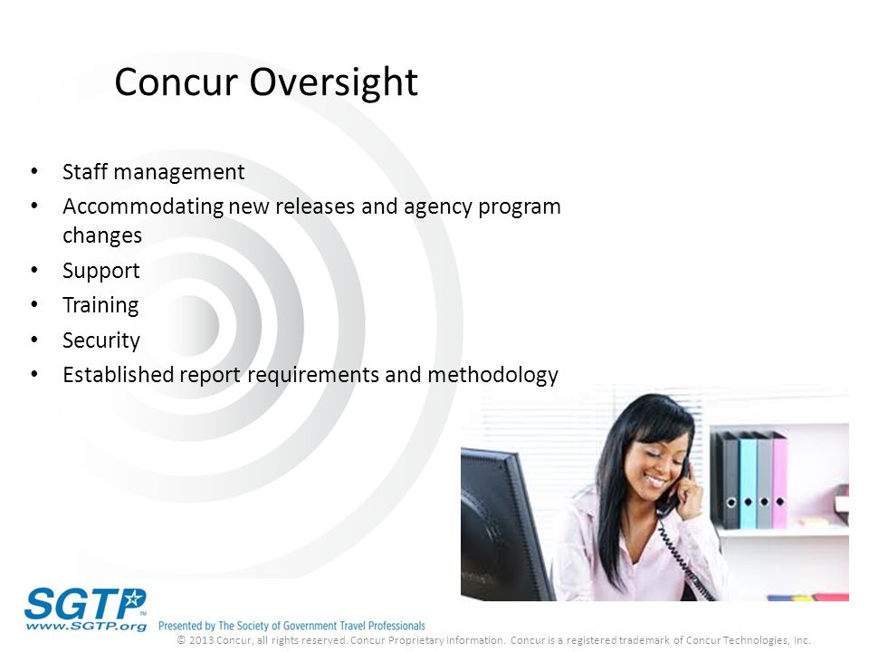 Concur Oversight Staff management Accommodating new releases and agency program changes Support Training Security Established report requirements and