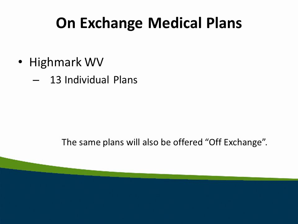 On Exchange Medical Plans The same plans will also be offered Off Exchange .