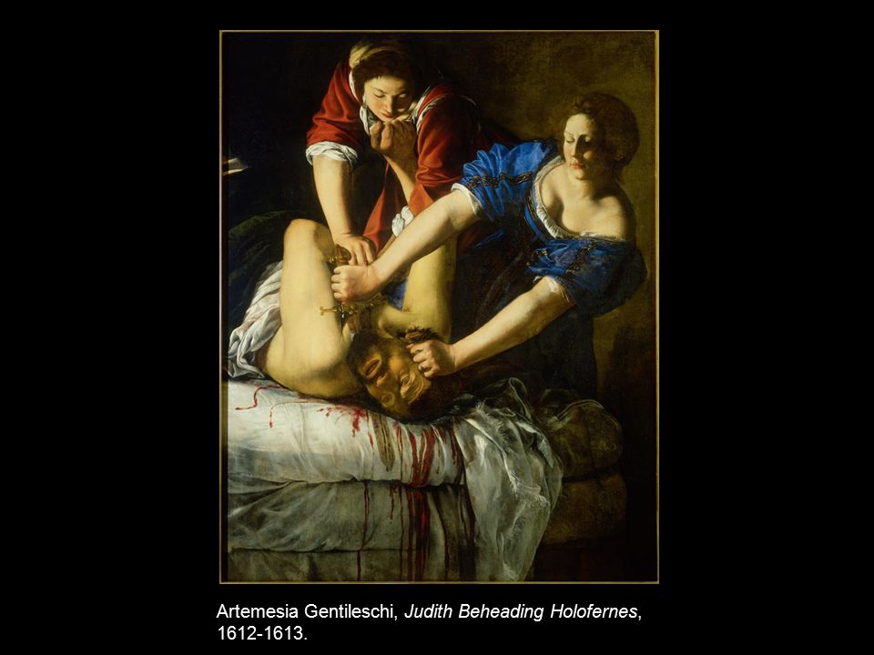 Artemesia Gentileschi, Judith Beheading Holofernes, 1612-1613.