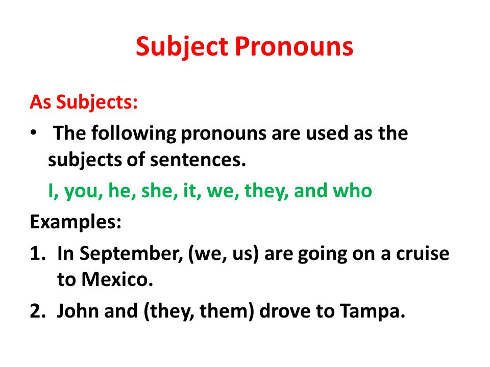 Object Pronouns As Objects: The following pronouns are used as direct objects.