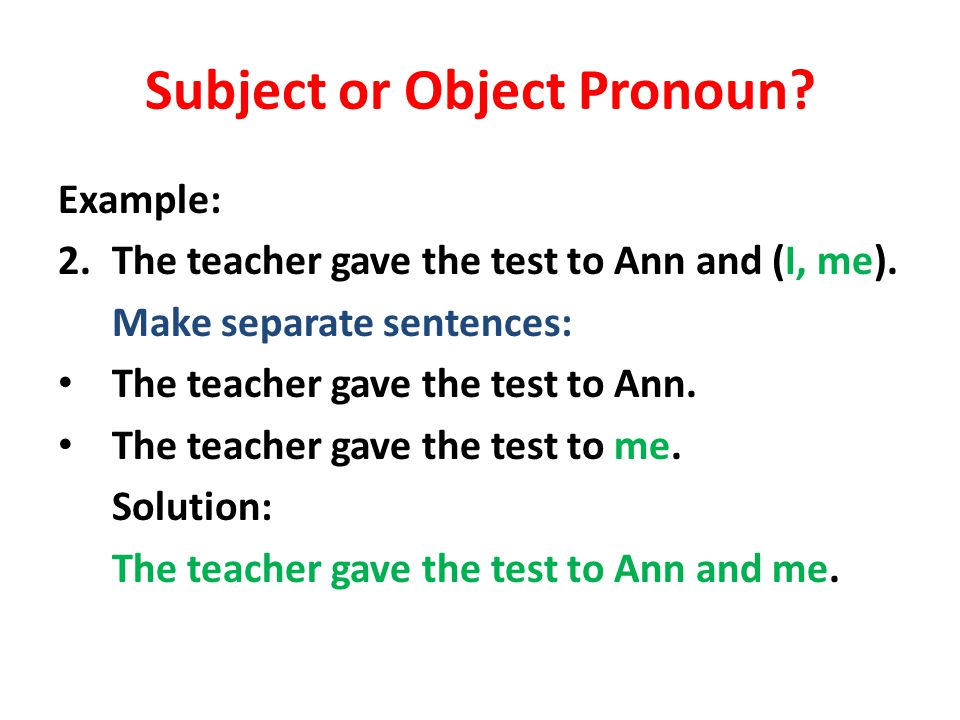 PRONOUN AGREEMENT Use a subject pronoun after forms of the verb to be.