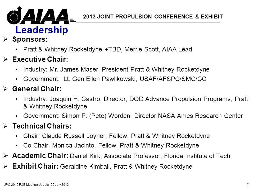 2 JPC 2012 P&E Meeting Update_29 July 2012 2013 JOINT PROPULSION CONFERENCE & EXHIBIT Leadership  Sponsors: Pratt & Whitney Rocketdyne +TBD, Merrie Scott, AIAA Lead  Executive Chair: Industry: Mr.